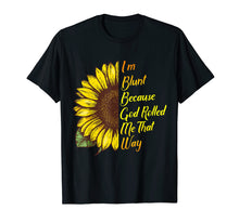 Charger l'image dans la galerie, Funny shirts V-neck Tank top Hoodie sweatshirt usa uk au ca gifts for Sunflower I'm Blunt Because God Rolled Me That Way T-Shirt 1295168