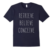 Charger l'image dans la galerie, Retrieve Believe Conceive Shirt For IVF Support