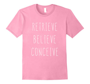 Retrieve Believe Conceive Shirt For IVF Support