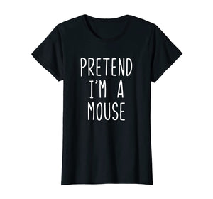 Pretend I'm A Mouse Costume Halloween Funny T-Shirt