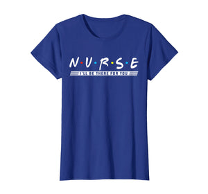 NURSE T-shirt, N.U.R.S.E i'll be there for you T-shirt