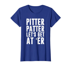 Pitter T Shirt Patter Let's Get At Er TShirt