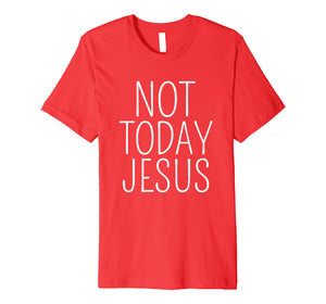 Funny shirts V-neck Tank top Hoodie sweatshirt usa uk au ca gifts for Not Today Jesus T-Shirt Funny Atheists Tees 1501409