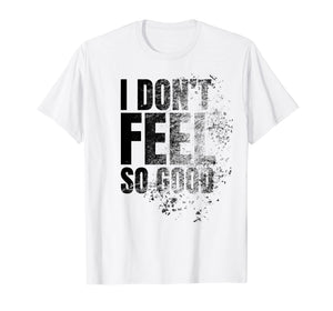 Funny shirts V-neck Tank top Hoodie sweatshirt usa uk au ca gifts for I Don't Feel So Good Shirt 2460099
