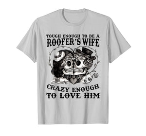 Funny shirts V-neck Tank top Hoodie sweatshirt usa uk au ca gifts for Tough Enough To Be A Roofer's Wife Crazy Enough To Love Him 201939