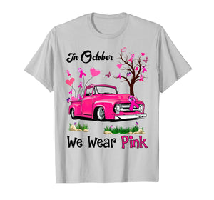Pink Truck Breast Cancer Awareness In October We Wear Pink T-Shirt