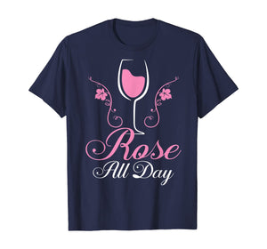 Rose All Day tshirt Funny Wine Lover Gift T-Shirt