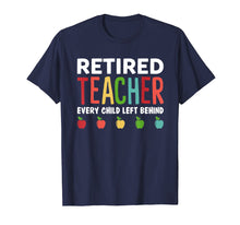 Charger l'image dans la galerie, Retired Teacher Every Child Left Behind Funny Gift Shirt