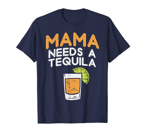 Funny shirts V-neck Tank top Hoodie sweatshirt usa uk au ca gifts for Funny Cinco De Mayo Drinking Mom Mama Needs A Tequila Funny T-Shirt 2523820