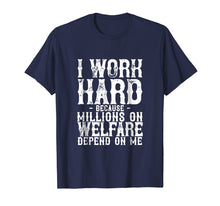 Charger l'image dans la galerie, Funny shirts V-neck Tank top Hoodie sweatshirt usa uk au ca gifts for I Work Hard Because Millions On Welfare Depend On Me T-Shirt 1644190