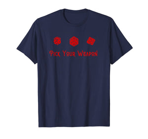 Pick Your Weapon D20, D6, D10 Role Player Board Game Saying T-Shirt