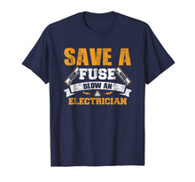 Charger l'image dans la galerie, Save a Fuse Blow an Electrician T Shirt
