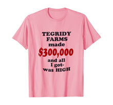 Charger l'image dans la galerie, TEGRIDY FARMS made $300000 and all I got was HIGH T-Shirt