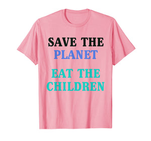 Save The Planet Eat The Children Shirt T-Shirt