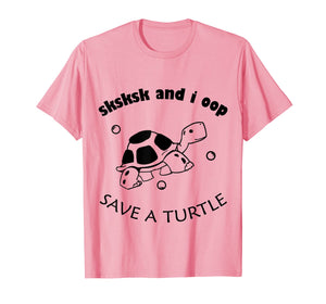 SkSkSk and i oop save turtles meme vintage apparel gift T-Shirt
