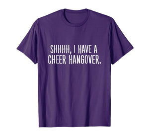 Funny shirts V-neck Tank top Hoodie sweatshirt usa uk au ca gifts for Shhh I Have A Cheer Hangover T-Shirt 2490059