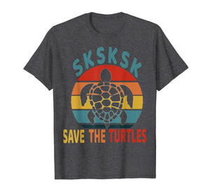 SKSKSK Save The Turtles Vintage Funny Meme Gift  T-Shirt