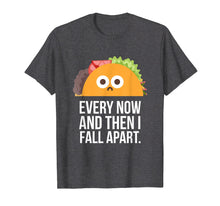 Charger l'image dans la galerie, TACO TUESDAY Every now & then I fall apart funny taco shirt