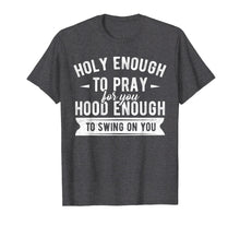 Charger l'image dans la galerie, Funny shirts V-neck Tank top Hoodie sweatshirt usa uk au ca gifts for Holy enough to pray for you hood enough to swing on you Tee 1705041