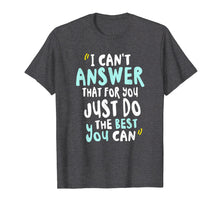 Charger l'image dans la galerie, Funny shirts V-neck Tank top Hoodie sweatshirt usa uk au ca gifts for I Can't Answer That For You Just Do The Best You Can TShirt 1270669