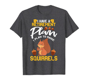 Funny shirts V-neck Tank top Hoodie sweatshirt usa uk au ca gifts for I Have A Retirement Plan, I Plan To Raise A Squirrel T-Shirt 1117945
