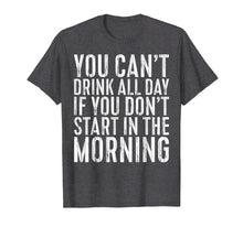 Charger l'image dans la galerie, Funny shirts V-neck Tank top Hoodie sweatshirt usa uk au ca gifts for You Can't Drink All Day If You Don't Start Morning T-Shirt 2909546