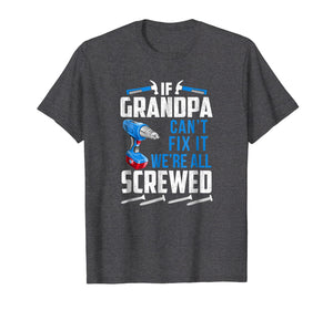 Funny shirts V-neck Tank top Hoodie sweatshirt usa uk au ca gifts for If Grandpa Can't Fix it We're All Screwed Funny T-Shirt 2199403