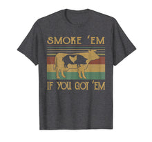 Charger l'image dans la galerie, Smoke 'Em If you Got 'Em BBQ Grilling Smoking T Shirt