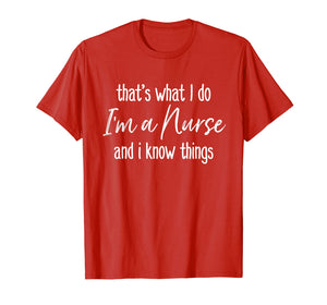 Funny shirts V-neck Tank top Hoodie sweatshirt usa uk au ca gifts for That's What I Do I'm a Nurse and I Know Things Funny T-shirt 1984468