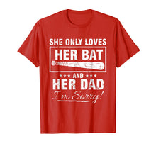 Charger l'image dans la galerie, SHE ONLY LOVES HER BAT AND HER DAD I'M SORRY TSHIRT