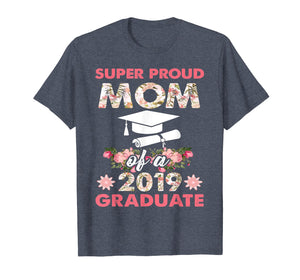 Funny shirts V-neck Tank top Hoodie sweatshirt usa uk au ca gifts for Super Proud Mom of a 2019 Graduate-Floral Graduation 120703