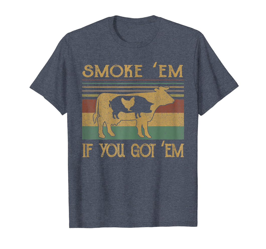 Smoke 'Em If you Got 'Em BBQ Grilling Smoking T Shirt