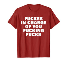 Charger l'image dans la galerie, Funny shirts V-neck Tank top Hoodie sweatshirt usa uk au ca gifts for Fucker In Charge You Fucking Fucks Adult Funny humour 1373519