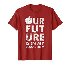 Our Future Is In My Classroom Teachers Red For Ed T-Shirt