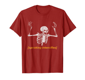 Spooking Intensifies Spooky Scary Skeleton Meme T-Shirt