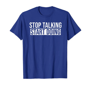 Stop Talking Start Doing T-Shirt