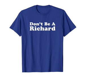 Funny shirts V-neck Tank top Hoodie sweatshirt usa uk au ca gifts for Don't Be a Richard Tee Shirt 2183490