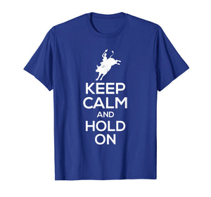 Funny shirts V-neck Tank top Hoodie sweatshirt usa uk au ca gifts for Bull Rider T-Shirt - Keep Calm And Hold On 1380710