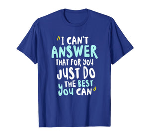 Funny shirts V-neck Tank top Hoodie sweatshirt usa uk au ca gifts for I Can't Answer That For You Just Do The Best You Can TShirt 1270669