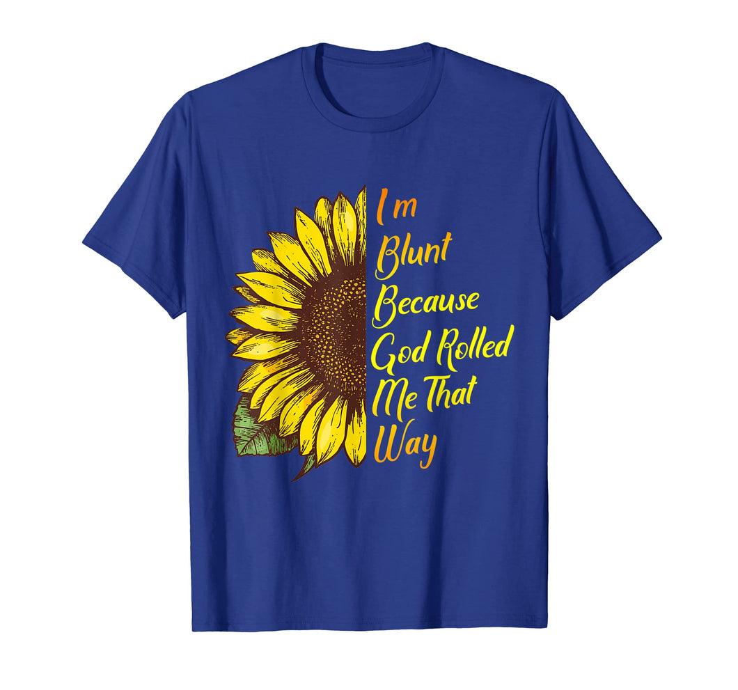 Funny shirts V-neck Tank top Hoodie sweatshirt usa uk au ca gifts for Sunflower I'm Blunt Because God Rolled Me That Way T-Shirt 1295168