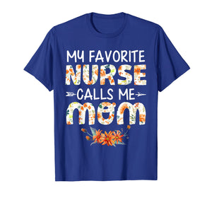 Funny shirts V-neck Tank top Hoodie sweatshirt usa uk au ca gifts for My Favorite Nurse Calls Me Mom Tshirt Mother's Day Gift 2167597