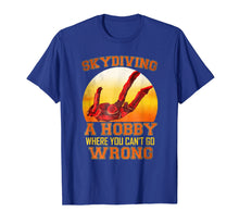 Charger l'image dans la galerie, Skydiving A Hobby Where You Cant Go Wrong Funny Hobby Tshirt
