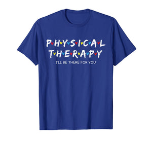 Physical Therapy Shirt I Will Be There For You Therapist T-Shirt