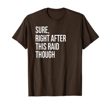 Charger l'image dans la galerie, Sure, Right After This Raid Funny Gift For Gamer T-Shirt