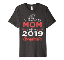 Charger l'image dans la galerie, Proud Mom Of A Class 2019 Graduate Shirt Funny Graduation Premium T-Shirt