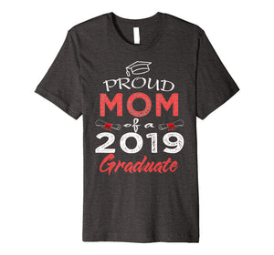 Proud Mom Of A Class 2019 Graduate Shirt Funny Graduation Premium T-Shirt