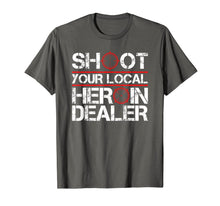 Charger l'image dans la galerie, Shoot Your Local Heroin Dealer Anti-Drug Recovering Addict T-Shirt