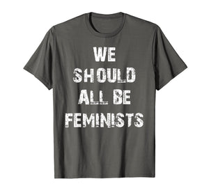 Funny shirts V-neck Tank top Hoodie sweatshirt usa uk au ca gifts for We Should All Be Feminists T-Shirt 1481882