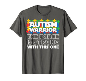 Funny shirts V-neck Tank top Hoodie sweatshirt usa uk au ca gifts for Autism Warrior The Force Is Strong With This One T-shirt 1438546