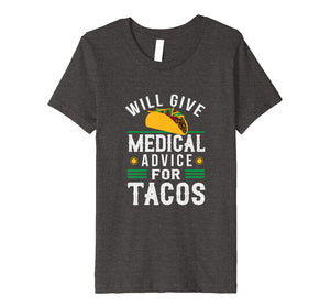 Funny shirts V-neck Tank top Hoodie sweatshirt usa uk au ca gifts for Will Give Medical Advice For Tacos T-Shirt Physician Gift 1110542